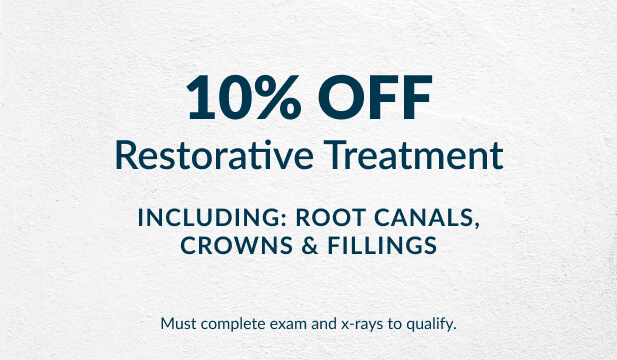 10% off restorative treatment including root canals, crowns & fillings.