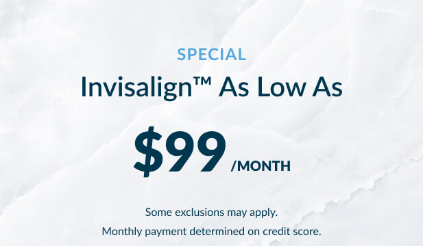 Invisalign as low as $99 / month. Depends on credit score & other exclusions.